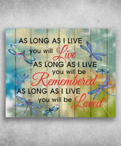 As Long As I Live You Will Live I Live You Will Be Remember