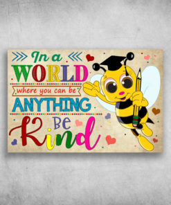 In A World Where You Can Be Anything Be Kind (2)