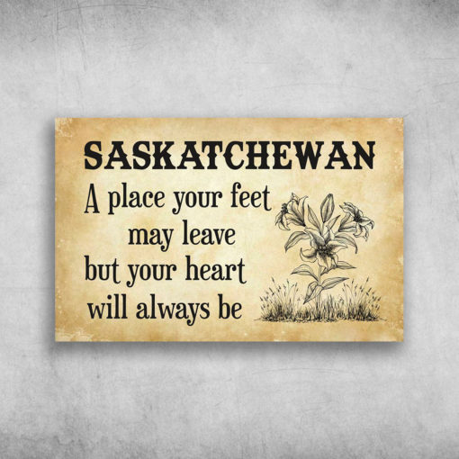 Saskatchewan A Place Your Feet May Leave