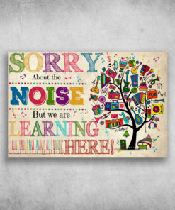Sorry About The Noise But We Are Learning Here