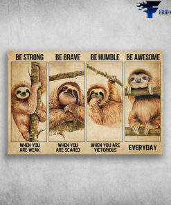 The Sloth - Be Strong When You Are Weak, Be Brave When You Are Scared, Be Humble When You Are Victorious, Be Awesome Everyday