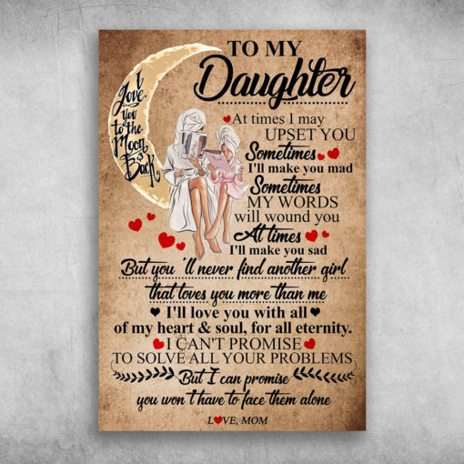 To My Daughter At Times I May Upset You Sometimes