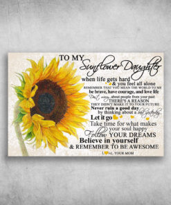 To My Sunflower Daughter When Life Gets Hard & You Feel All Alone