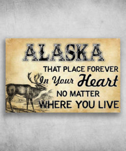 Alaska That Place Forever In Your Heart