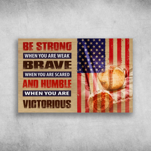 Be Strong When You Are Weak Brave When You Are Scared