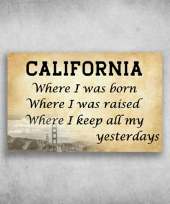 California Where I Was Born Where I Was Raised
