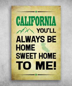California You'll Always Be Home Sweet Home