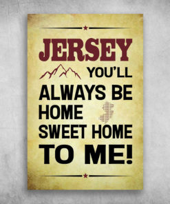 Jersey You'll Always Be Home Sweet Home To Me