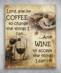 Lord, Give Me Coffee And Wine To Accept