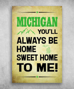 Michigan You'll Always Be Home Sweet Home