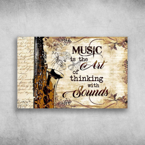 Music Is The Art Of Thinking With Sounds Saxophone
