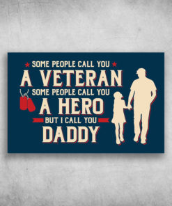 Some People Call You A Veteran But I Call You Daddy
