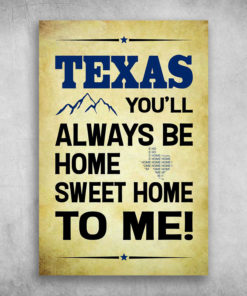 Texas You'll Always Be Home Sweet Home