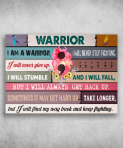 Warrior I Am A Warrior I Will Never Stop Fighting