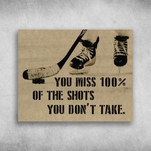 You Miss 100% Of The Shots You Don't Take Ice Hockey