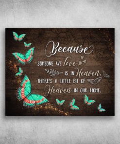 Because Someone We Love Is In Heaven There's A Little Bit Of Heaven Butterfly