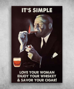 Cigars It's Simple Love Your Woman Enjoy Your Whiskey