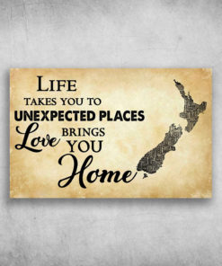 Life Takes You To Unexpected Places Love Brings You Home New Zealand