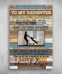 To My Daughter Believe In Yourself I Love You Forever And Always