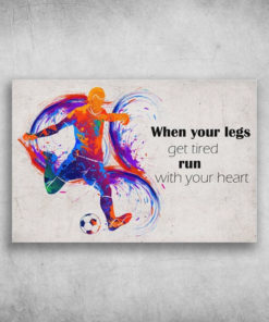When Your Legs Get Tired Run With Your Heart Football Player