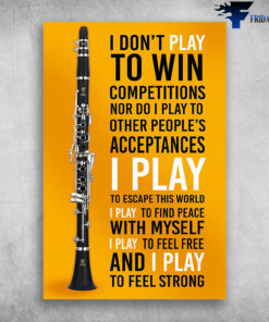 Clarinet Life I Don't Play To Win And I Play To Feel Strong