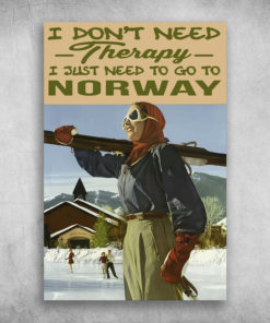 I Don't Need Therapy I Just Need To Go To Norway European