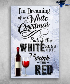 I'm Dreaming Of A White Christmas I'll Drink The Red