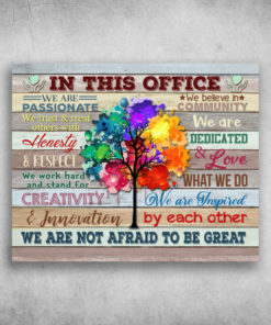 In This Office We Are Not Afraid To Be Great We Are Passionate