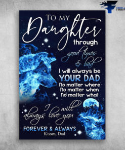 To My Daughter I Will Always Be Your Dad Forever And Always