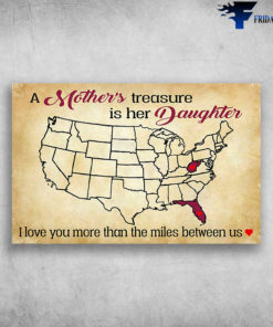 A Mother's Treasure Is Her Daughter West Virginia And Florida