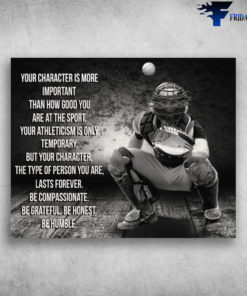 Baseball Player Your Character Is More Important Than How Good You Are