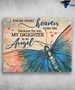 Butterfly I Know What Heaven My Daughter Is An Angel