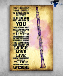 Clarinet Life Find Something Good In Everyday Believe In Yourself