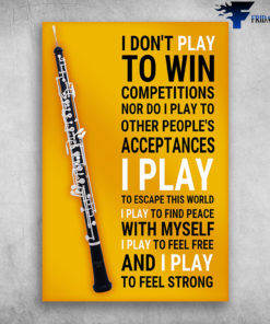 I Don't Play To Win I Play To Find Peace With Myself Clarinet Musical Instrument