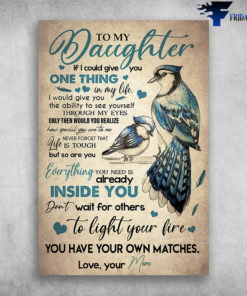 Beautiful Birds To My Daughter Everything You Need Is Already Inside You Love Your Mom