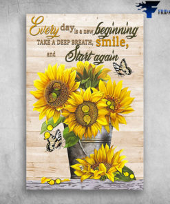 Beautiful Sunflower Every Day Is A New Beginning Take A Deep Breath Smile And Start Again
