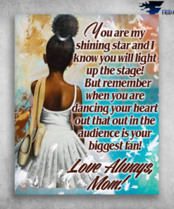 Black Girl You Are My Shining Star And I Know You Will Light Up The Stage Love Always Mom