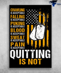 Crawling Is Acceptable Falling Is Acceptable Quitting Is Not American Veteran