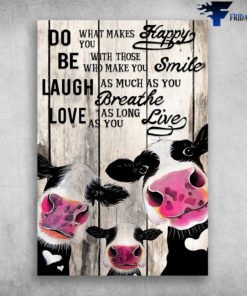 Dairy Cattle Do What Makes You Happy Love As Long As You Live