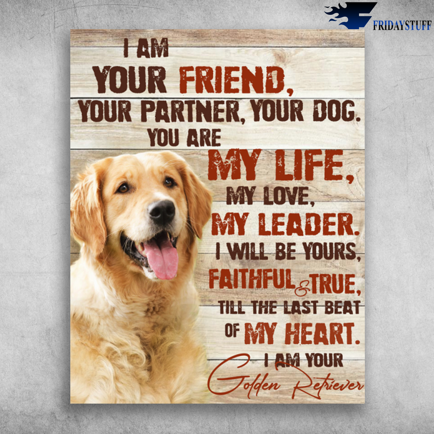 I Am Your Friend Your Partner Your Dog I Am Your Golden Retriever Canvas,  Poster - FridayStuff
