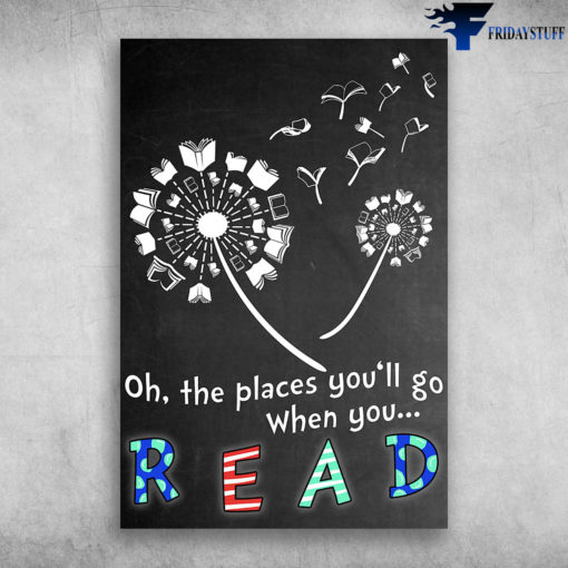 Oh The Places You'll Go When You Read Books Dandelion Blowing In The Wind