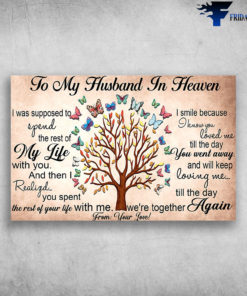 To My Husband In Heaven I Was Supposed To Spend The Rest Of My Life From Your Love