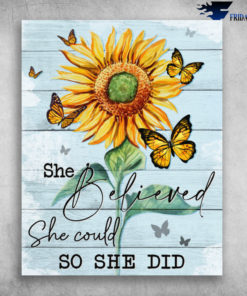 Beautiful Sunflower And Butterfly She Believed She COuld So She Did