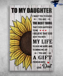 Beautiful Sunflower To My Daughter I Want You To Know You Are The Best Thing