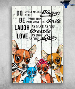 Colorful Dogs Do What Makes You Happy Be With Those Who Make You Smile