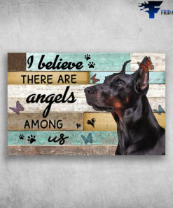 Cute Dobermann And Butterfly I Believe There Are Angels Among Us