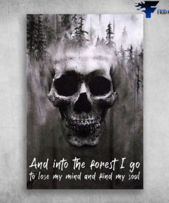 Skull & Forest - And Into The Forest, I Go To Lose My Mind And Find My Soul