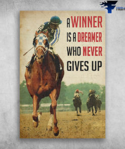 A Winner Is A Dreamer Who Never Gives Up Horse Racing Sport
