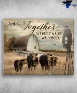And So Together We Built A Life We Loved Cows In The Farm