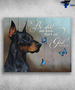doberman Dog And Butterfly Be Still And Know That I Am God Psalm 4610